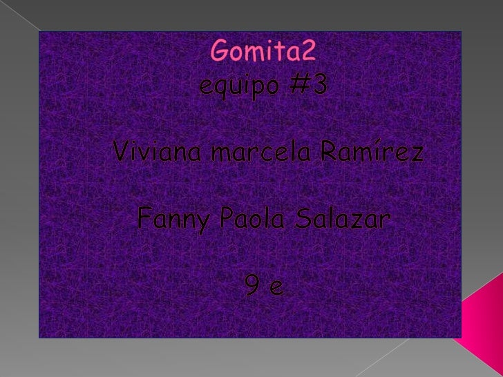 Gomita2equipo #3 Viviana marcela RamírezFanny Paola Salazar9 e<br />