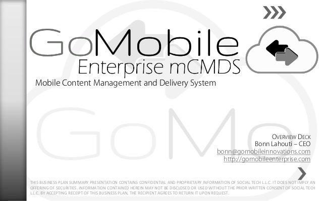 OVERVIEW DECK Bonn Lahouti – CEO bonn@gomobileinnovations.com http://gomobileenterprise.com THIS BUSINESS PLAN SUMMARY PRE...