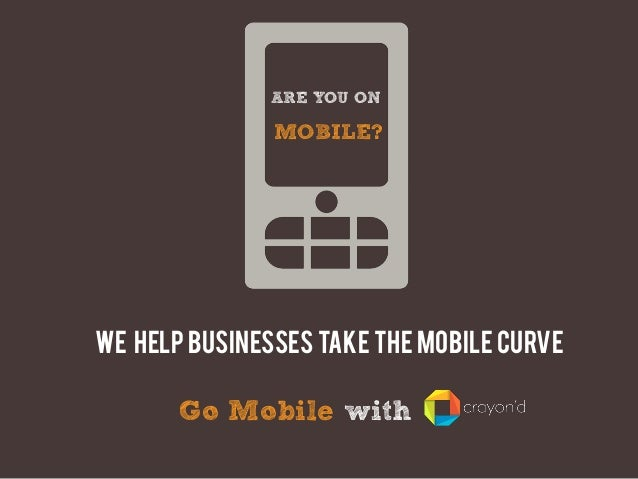 ARE YOU ON  MOBILE?  We help businesses take the mobile curve  Go Mobile with