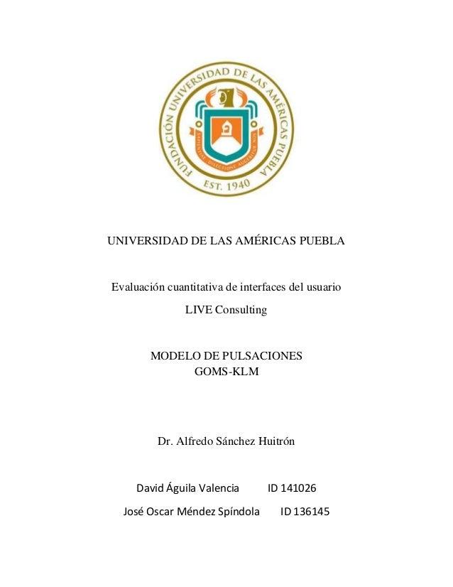 UNIVERSIDAD DE LAS AMÉRICAS PUEBLAEvaluación cuantitativa de interfaces del usuarioLIVE ConsultingMODELO DE PULSACIONESGOM...
