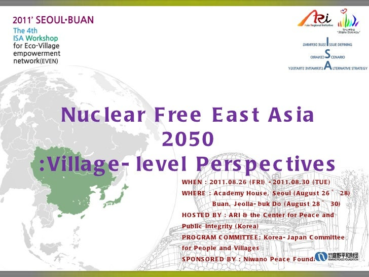 Nuclear Free East Asia 2050 :Village-level Perspectives WHEN  : 2011.08.26 ( FRI ) -2011.08.30 ( TUE) WHERE  :  Academy Ho...