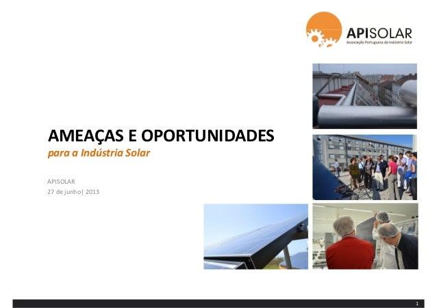 AMEAÇAS E OPORTUNIDADES para a Indústria Solar APISOLAR 27 de junho| 2013 1