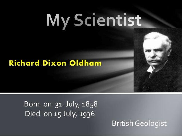 Richard Dixon Oldham Born on 31 July, 1858 Died on 15 July, 1936 British Geologist