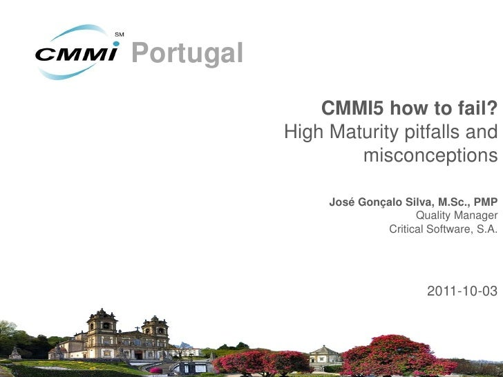 Portugal               CMMI5 how to fail?           High Maturity pitfalls and                   misconceptions           ...