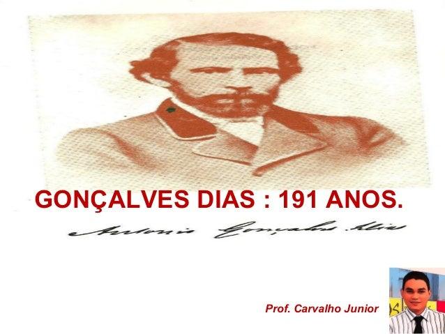 GONÇALVES DIAS : 191 ANOS.  Prof. Carvalho Junior