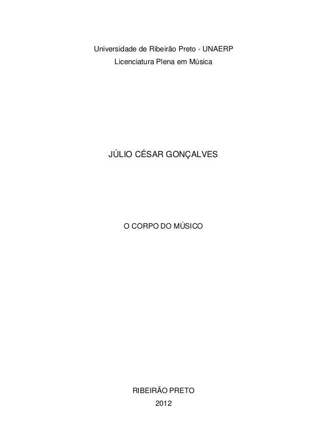 Universidade de Ribeirão Preto - UNAERP     Licenciatura Plena em Música    JÚLIO CÉSAR GONÇALVES        O CORPO DO MÚSICO...