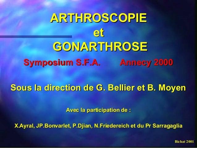 ARTHROSCOPIEARTHROSCOPIE etet GONARTHROSEGONARTHROSE Symposium S.F.A. Annecy 2000Symposium S.F.A. Annecy 2000 Sous la dire...