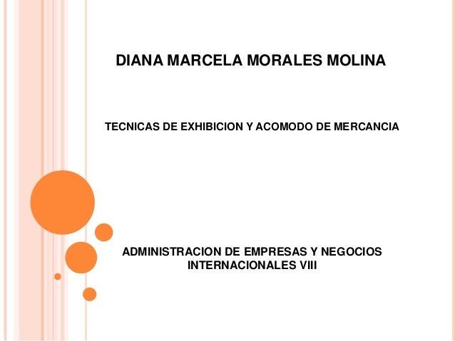 DIANA MARCELA MORALES MOLINATECNICAS DE EXHIBICION Y ACOMODO DE MERCANCIA  ADMINISTRACION DE EMPRESAS Y NEGOCIOS          ...