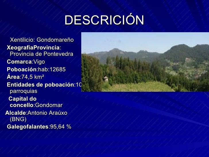 DESCRICIÓN <ul><li>Xentilicio: Gondomareño </li></ul><ul><li>XeografíaProvincia : Provincia de Pontevedra </li></ul><ul><l...