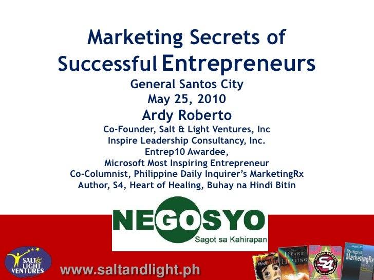 Marketing Secrets of <br />SuccessfulEntrepreneurs<br />General Santos City<br />May 25, 2010<br />Ardy Roberto<br />Co-Fo...