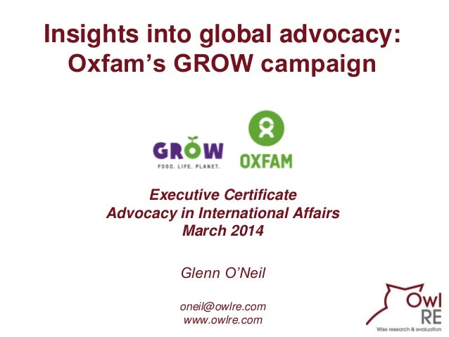Insights into global advocacy: Oxfam's GROW campaign  Executive Certificate Advocacy in International Affairs March 2014 G...
