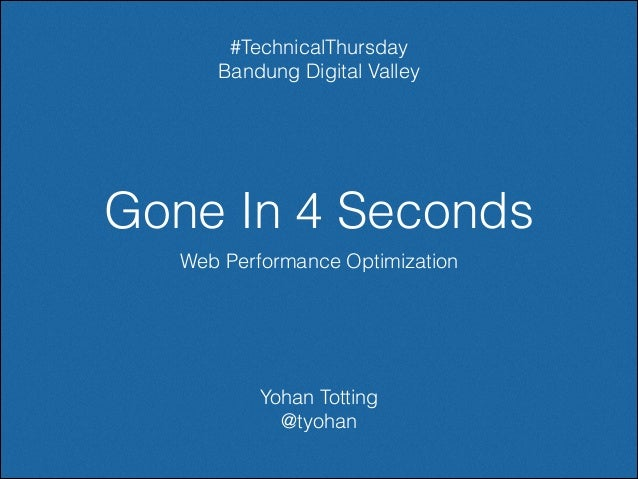#TechnicalThursday Bandung Digital Valley  Gone In 4 Seconds Web Performance Optimization  Yohan Totting @tyohan