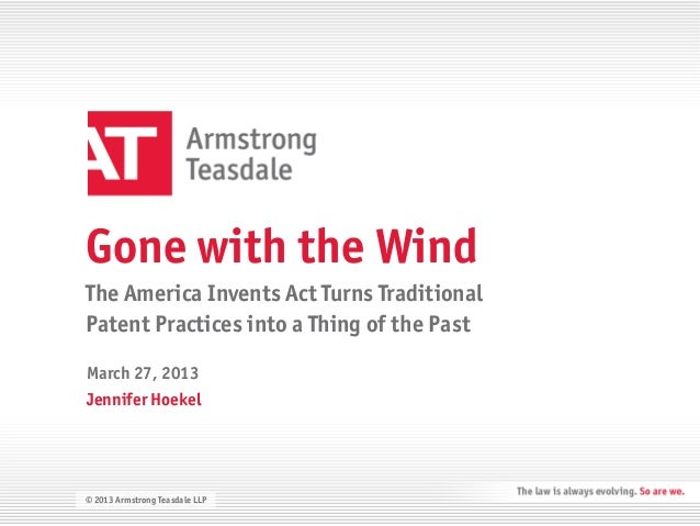 Gone with the Wind         The America Invents Act Turns Traditional         Patent Practices into a Thing of the Past    ...
