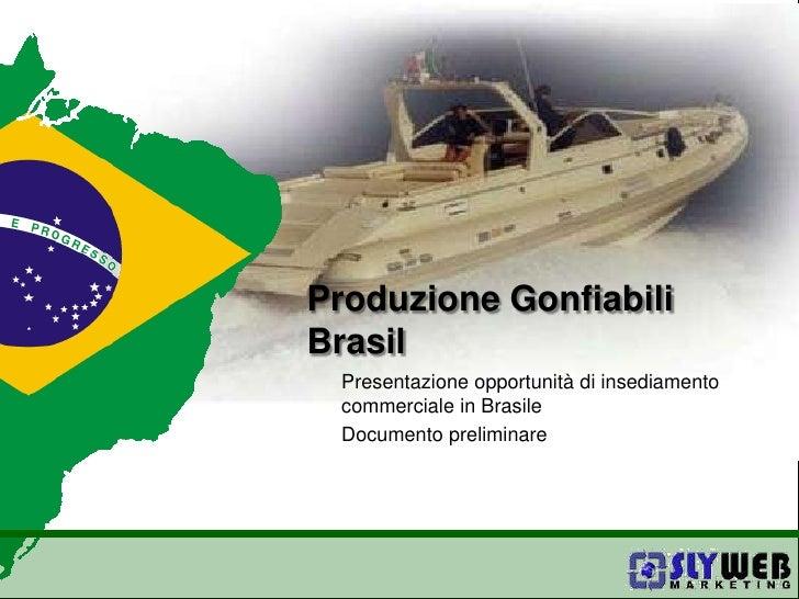 Produzione Gonfiabili Brasil<br />Presentazione opportunità di insediamento commerciale in Brasile<br />Documento prelimin...