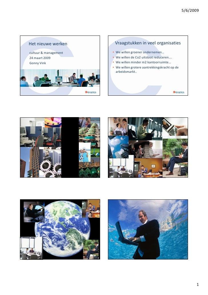 5/6/2009     Het nieuwe werken          Vraagstukken in veel organisaties cultuur & management   •   We willen groener ond...