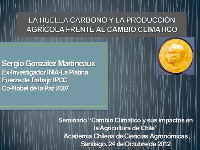 Sergio González MartineauxEx-Investigador INIA-La PlatinaFuerza de Trabajo IPCCCo-Nobel de la Paz 2007                    ...