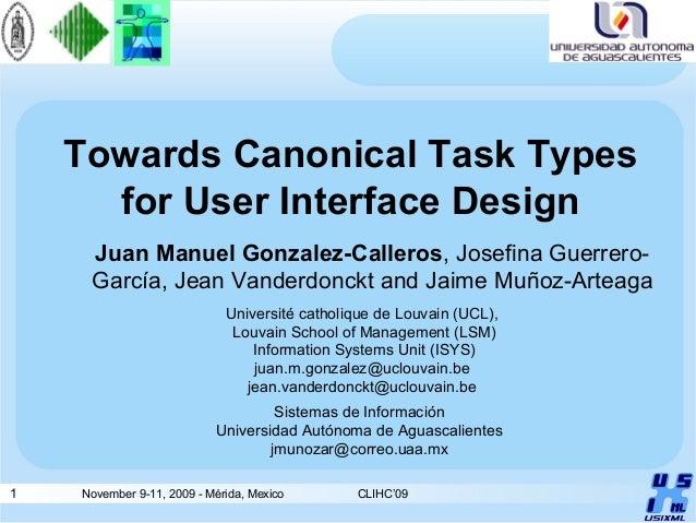 1 November 9-11, 2009 - Mérida, Mexico CLIHC'09 Towards Canonical Task Types for User Interface Design Juan Manuel Gonzale...