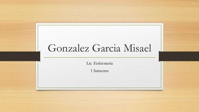 Gonzalez Garcia Misael Lic. Enfermería 1 Semestre