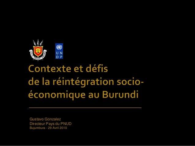Gustavo Gonzalez Directeur Pays du PNUD Bujumbura - 29 Avril 2010