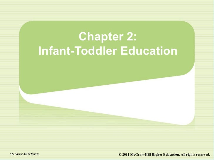 Chapter 2:                Infant-Toddler EducationMcGraw-Hill/Irwin            © 2011 McGraw-Hill Higher Education. All ri...