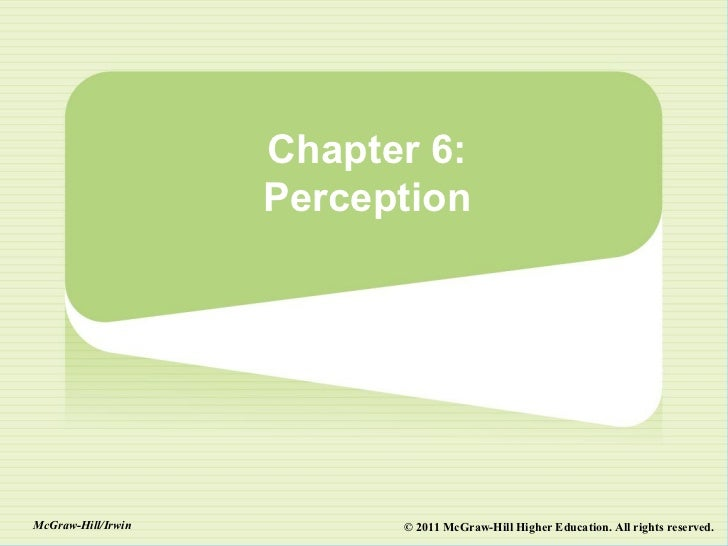 Chapter 6:                    PerceptionMcGraw-Hill/Irwin         © 2011 McGraw-Hill Higher Education. All rights reserved.