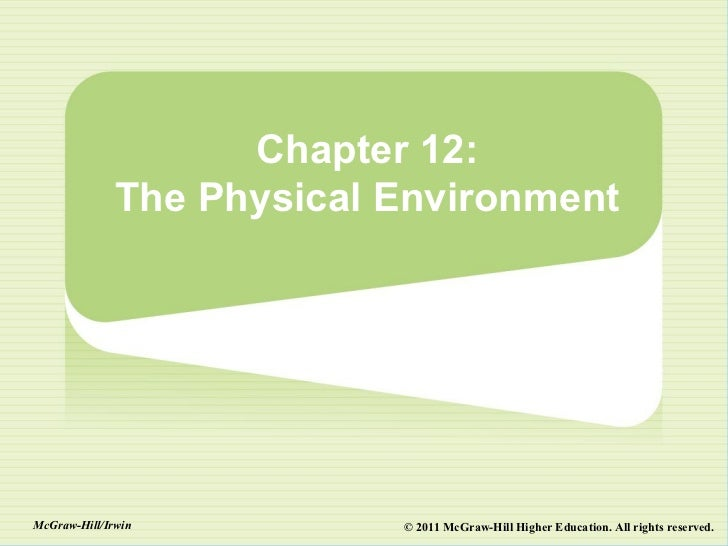 Chapter 12:              The Physical EnvironmentMcGraw-Hill/Irwin          © 2011 McGraw-Hill Higher Education. All right...