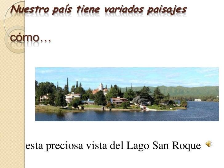 Nuestro país tiene variados paisajescómo…<br /> esta preciosa vista del Lago San Roque<br />