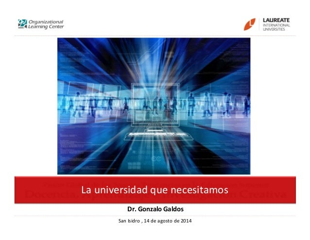 SanIsidro ,14deagostode2014 Launiversidadquenecesitamos Dr.GonzaloGaldos
