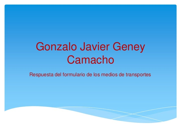 Gonzalo Javier Geney Camacho<br />Respuesta del formulario de los medios de transportes<br />