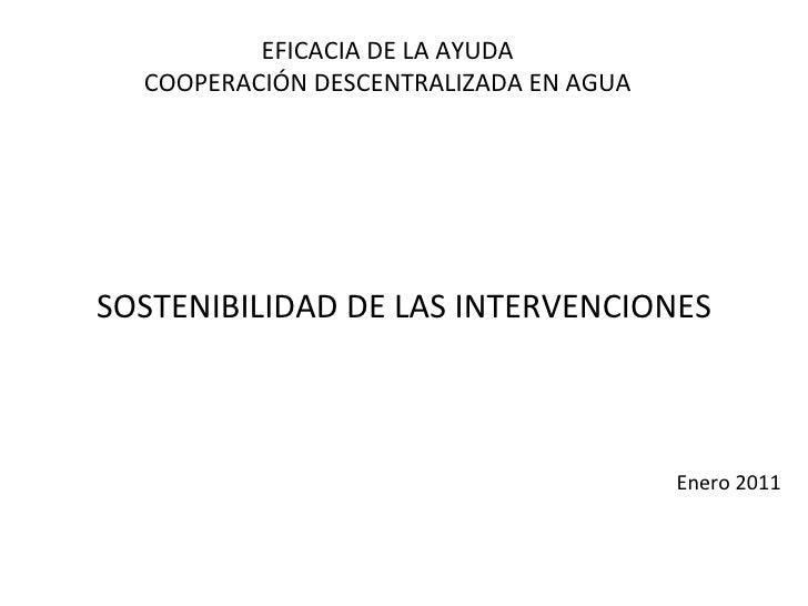 EFICACIA DE LA AYUDA COOPERACIÓN DESCENTRALIZADA EN AGUA SOSTENIBILIDAD DE LAS INTERVENCIONES Enero 2011