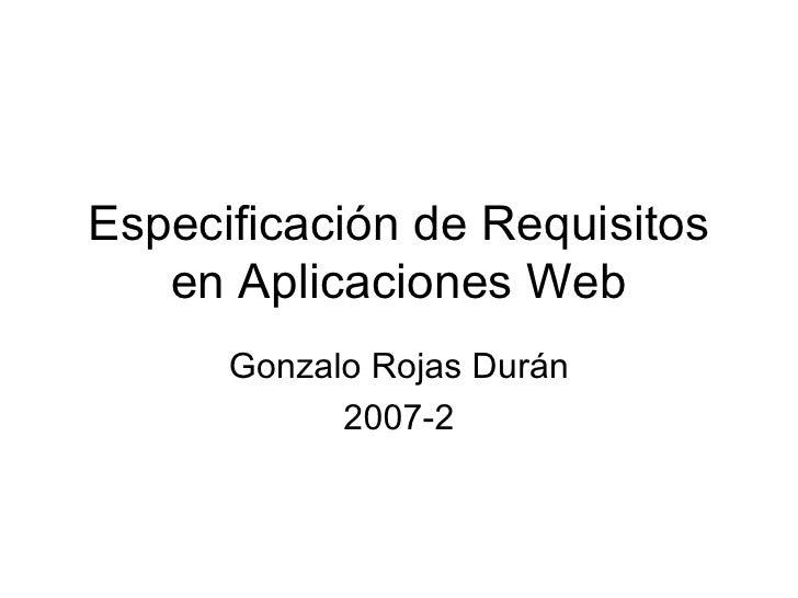 Especificación de Requisitos en Aplicaciones Web Gonzalo Rojas Durán 2007-2