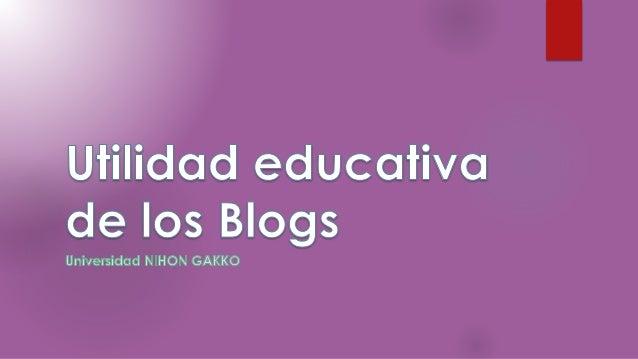 UTILIDAD EDUCATIVA DE LOS BLOGS