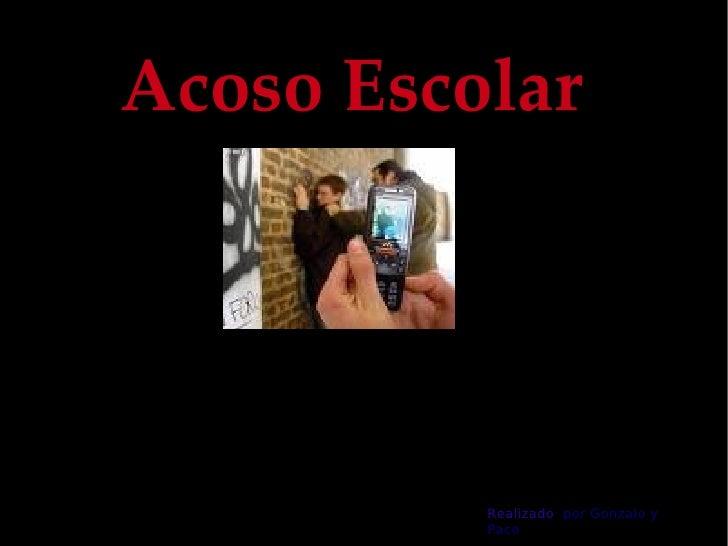Acoso Escolar Realizado  por Gonzalo y Paco