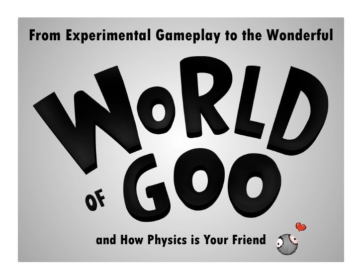 From Experiment Gameplay to the Wonderful World of Goo