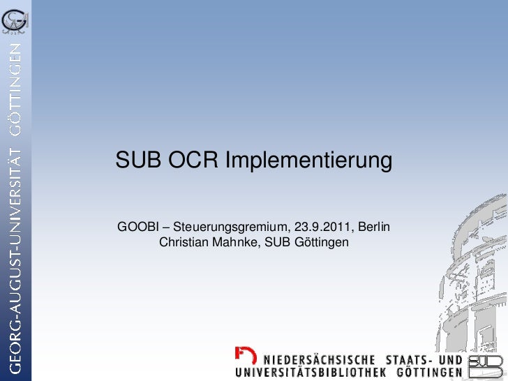 SUB OCR ImplementierungGOOBI – Steuerungsgremium, 23.9.2011, Berlin     Christian Mahnke, SUB Göttingen