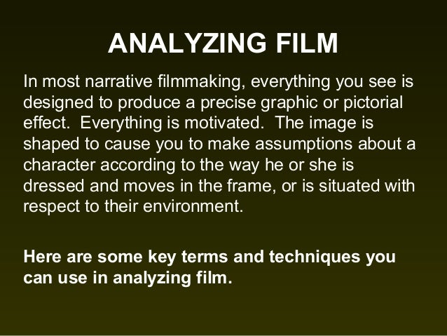ANALYZING FILM In most narrative filmmaking, everything you see is designed to produce a precise graphic or pictorial effe...