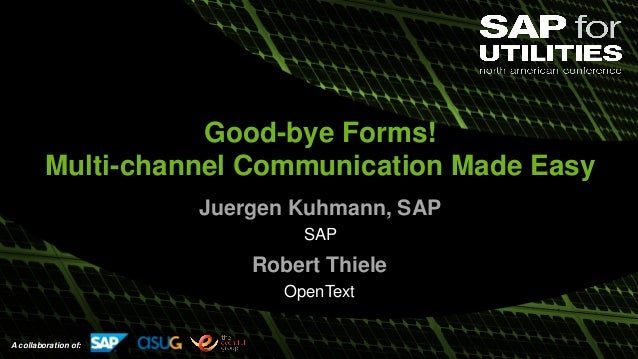 Public A collaboration of: Good-bye Forms! Multi-channel Communication Made Easy Juergen Kuhmann, SAP SAP Robert Thiele Op...
