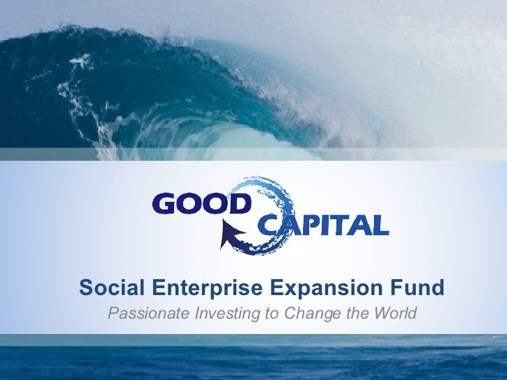 Social Enterprise Expansion Fund Passionate Investing to Change the World