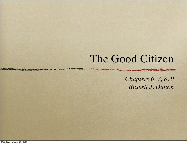 The Good Citizen                                  Chapters 6, 7, 8, 9                                   Russell J. Dalton ...
