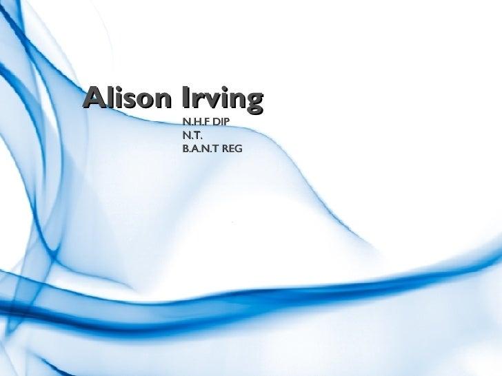 Alison Irving N.H.F DIP N.T. B.A.N.T REG