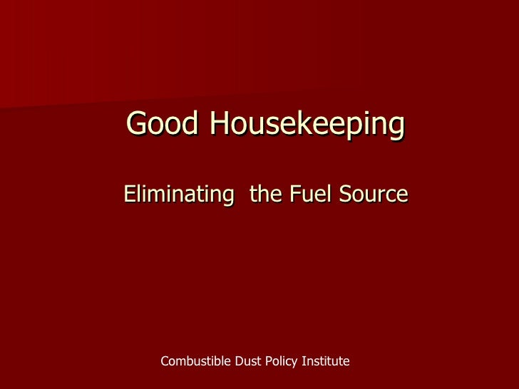 Good Housekeeping Eliminating  the Fuel Source Combustible Dust Policy Institute