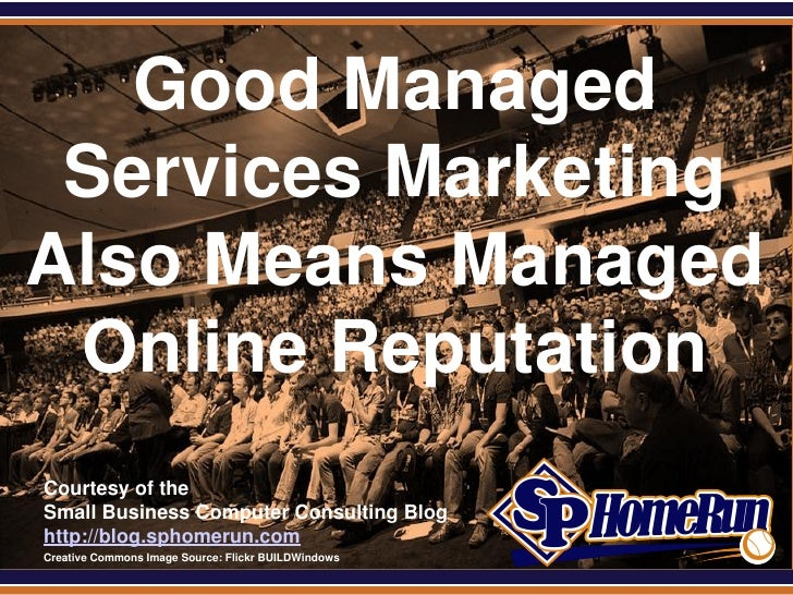 SPHomeRun.com   Good Managed Services MarketingAlso Means Managed Online Reputation  Courtesy of the  Small Business Compu...