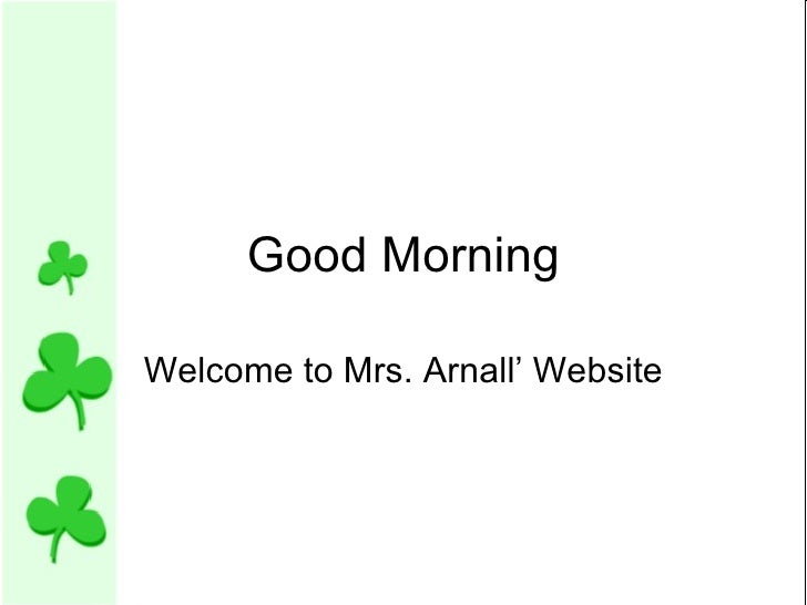 Good Morning Welcome to Mrs. Arnall' Website