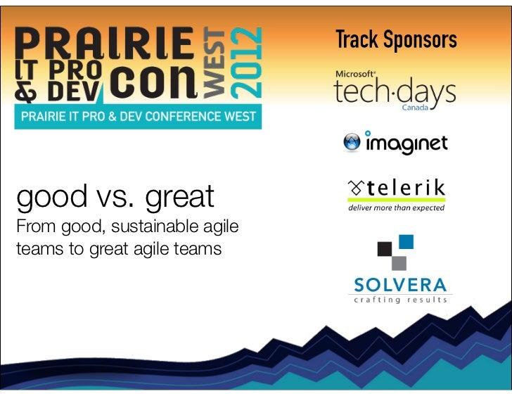 good vs. greatFrom good, sustainable agileteams to great agile teams