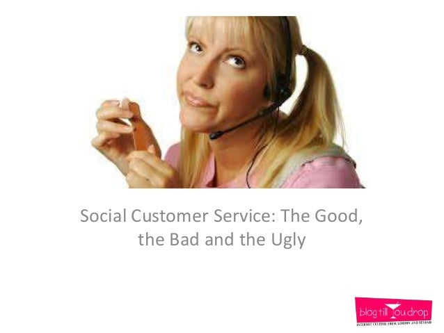 Social Customer Service: The Good,        the Bad and the Ugly