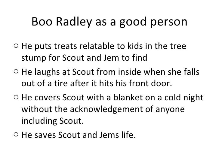 boo radley mockingbird essay The importance of boo radley in the novel 'to kill a mockingbird' essay sample arthur radley, nicknamed boo radley by the children of maycomb plays a very important role in the first ten chapters of 'to kill a mockingbird' by harper lee.