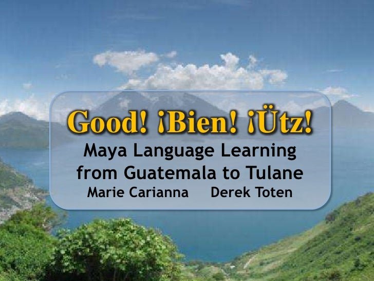 NMC2009: Good! ¡ Bien! ¡Ütz! - Maya Language Learning from Guatemala to Tulane