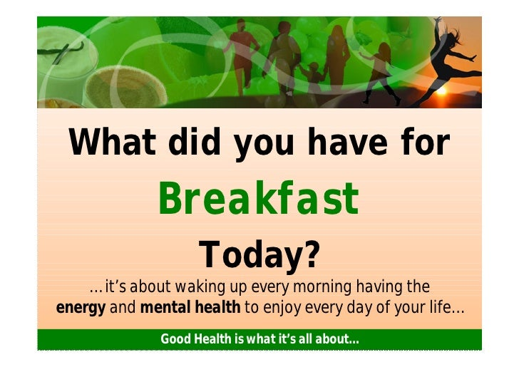 What did you have for              Breakfast                    Today?    … it's about waking up every morning having thee...