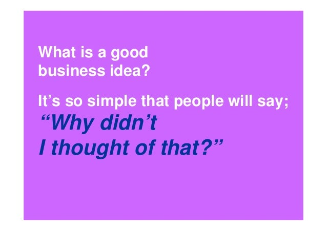 What is a good business idea?
