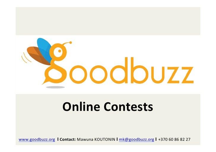 Online Contests  www.goodbuzz.org  Ι Contact: Mawuna KOUTONIN Ι mk@goodbuzz.org Ι +370 60 86 8...